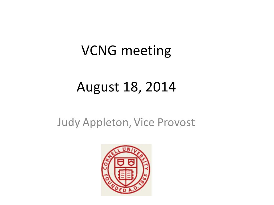 VCNG meeting August 18, 2014 Judy Appleton, Vice Provost