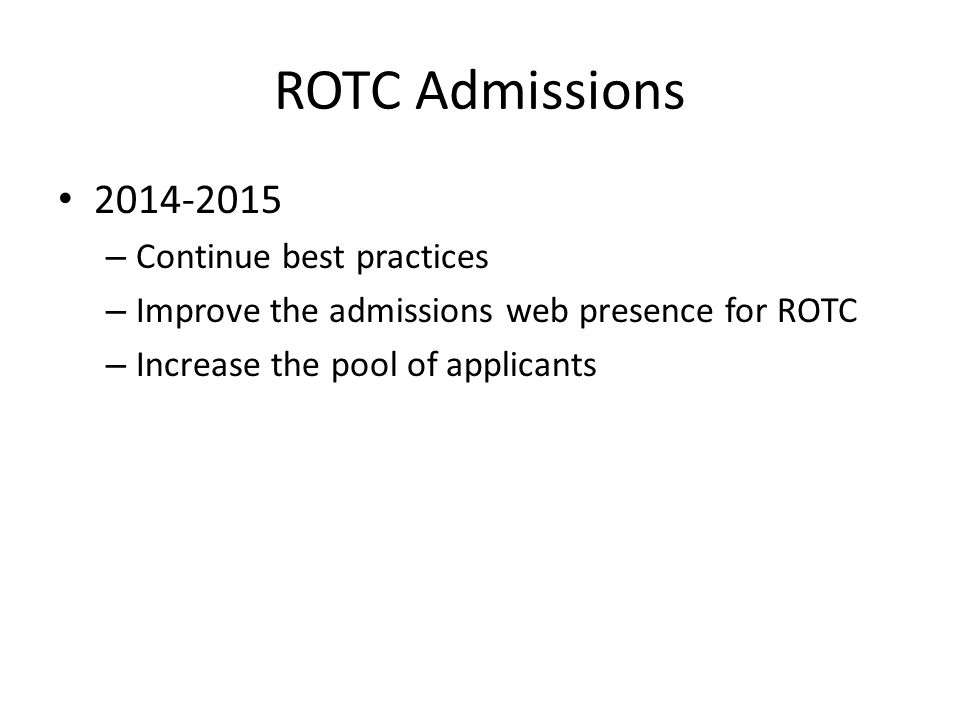 ROTC Admissions 2014-2015 – Continue best practices – Improve the admissions web presence for ROTC – Increase the pool of applicants