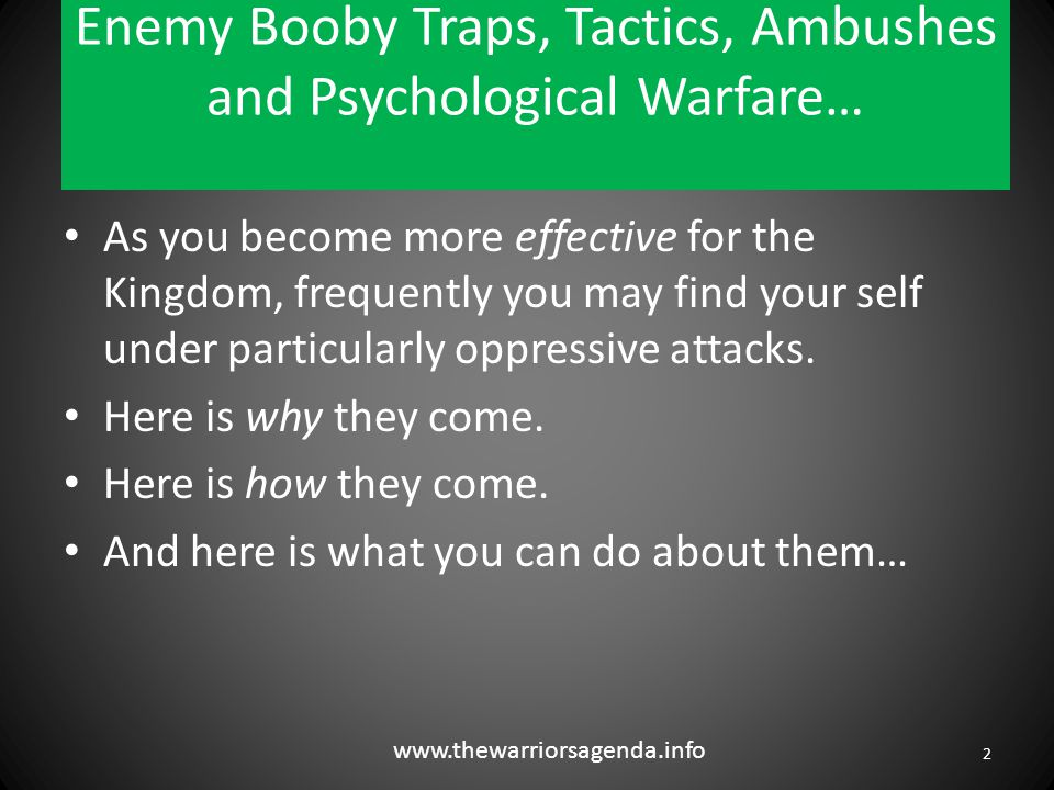 Enemy Booby Traps, Tactics, Ambushes and Psychological Warfare… … But you must also be Spiritually alert at all times… See the difference.