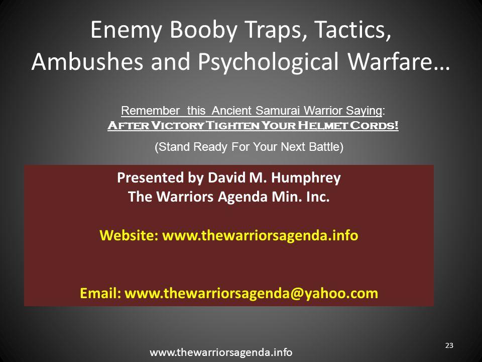 Enemy Booby Traps, Tactics, Ambushes and Psychological Warfare… 23 Presented by David M. Humphrey The Warriors Agenda Min. Inc. Website: www.thewarrio