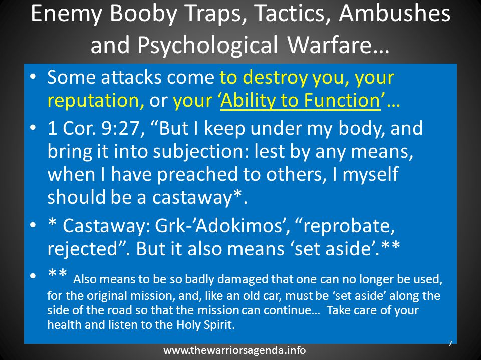 Enemy Booby Traps, Tactics, Ambushes and Psychological Warfare… HOW some attacks come, in the form of… Booby Traps: Attacks that if you aren't careful you will 'Fall Into…' 8 www.thewarriorsagenda.info