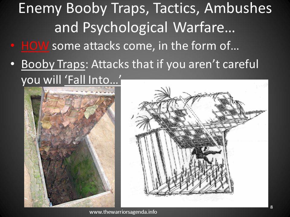Enemy Booby Traps, Tactics, Ambushes and Psychological Warfare… Some Booby Traps you have to be careful not to 'Walk Into' or 'Step Into' Bouncing Betty Mine : If you step on this mine it will bounce up in the air about face height and then explode in Your Face.
