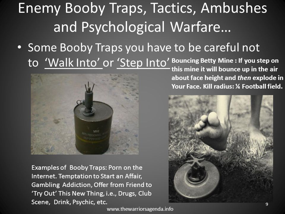Enemy Booby Traps, Tactics, Ambushes and Psychological Warfare… Some Booby Traps you have to be careful not to 'Walk Into' or 'Step Into' Bouncing Bet