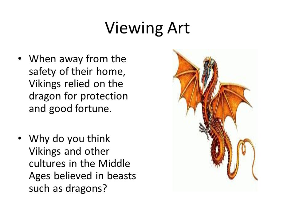 Viewing Art They believed in beasts such as Dragons, in myths and legends, to explain life's various phenomena.