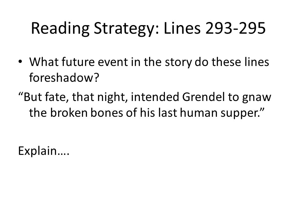 """Reading Strategy: Lines 293-295 What future event in the story do these lines foreshadow? """"But fate, that night, intended Grendel to gnaw the broken b"""