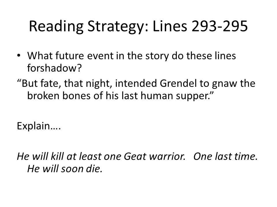 """Reading Strategy: Lines 293-295 What future event in the story do these lines forshadow? """"But fate, that night, intended Grendel to gnaw the broken bo"""