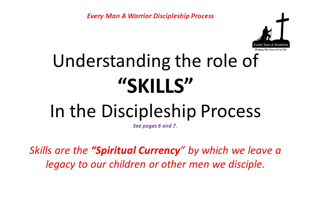 Understanding the role of SKILLS In the Discipleship Process See pages 6 and 7.