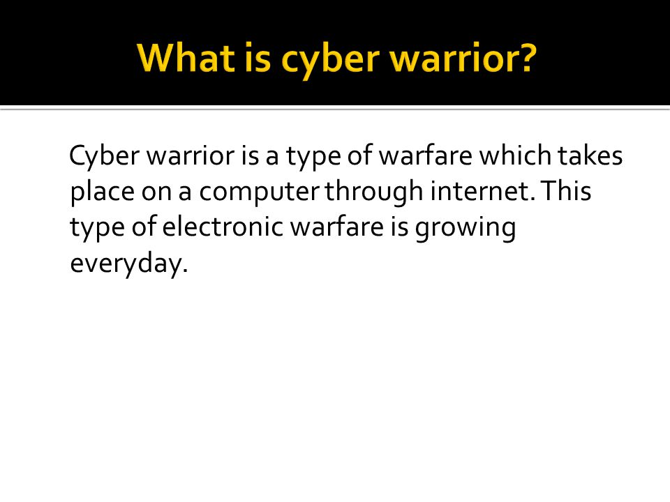 Cyber warrior is a type of warfare which takes place on a computer through internet.