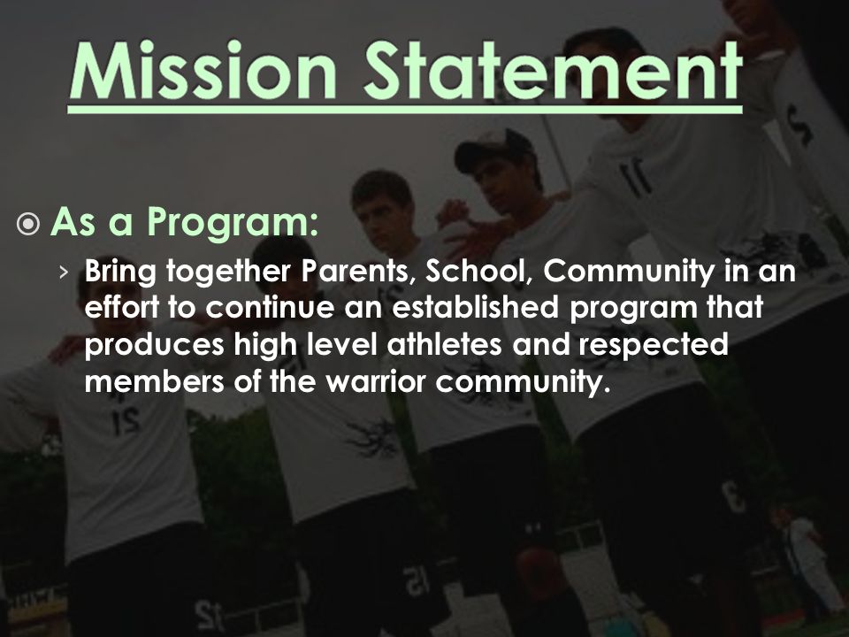  As a Program: › Bring together Parents, School, Community in an effort to continue an established program that produces high level athletes and resp