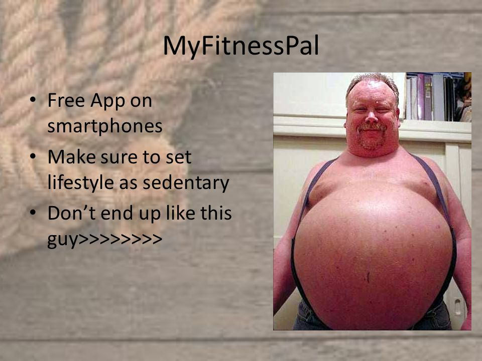 Free App on smartphones Make sure to set lifestyle as sedentary Don't end up like this guy>>>>>>>>