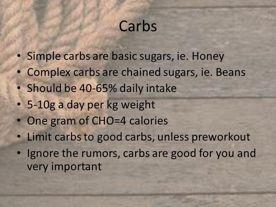 Carbs Simple carbs are basic sugars, ie. Honey Complex carbs are chained sugars, ie.