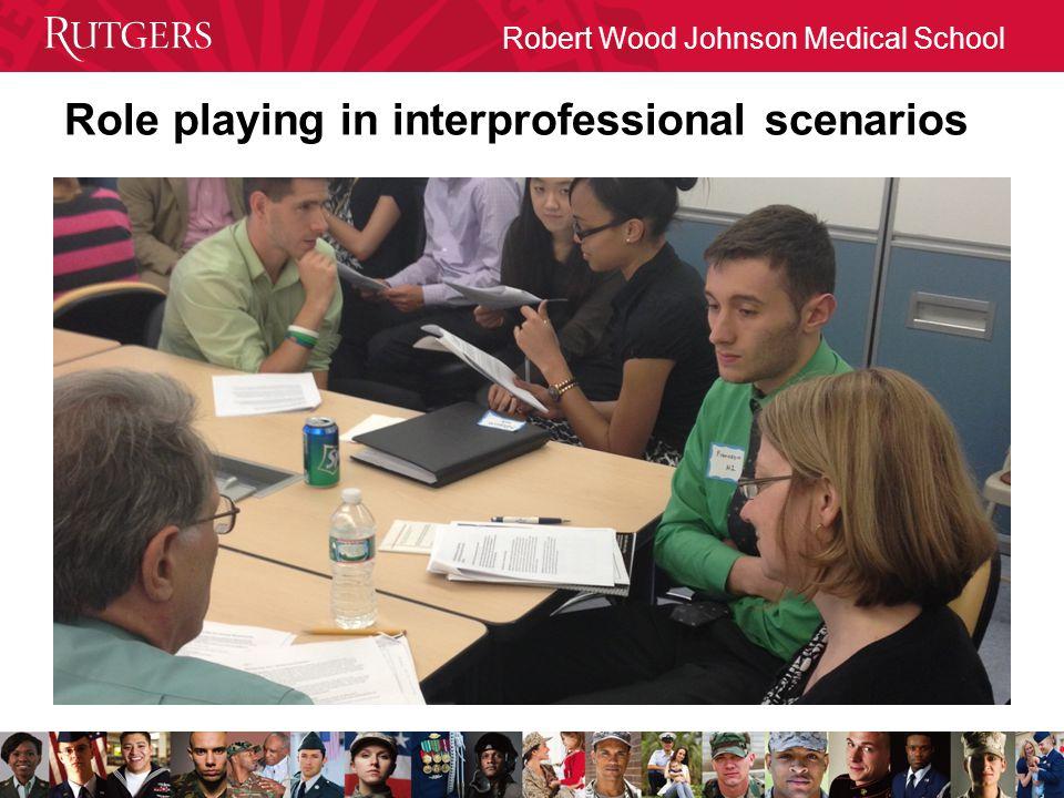 Robert Wood Johnson Medical School Role playing in interprofessional scenarios