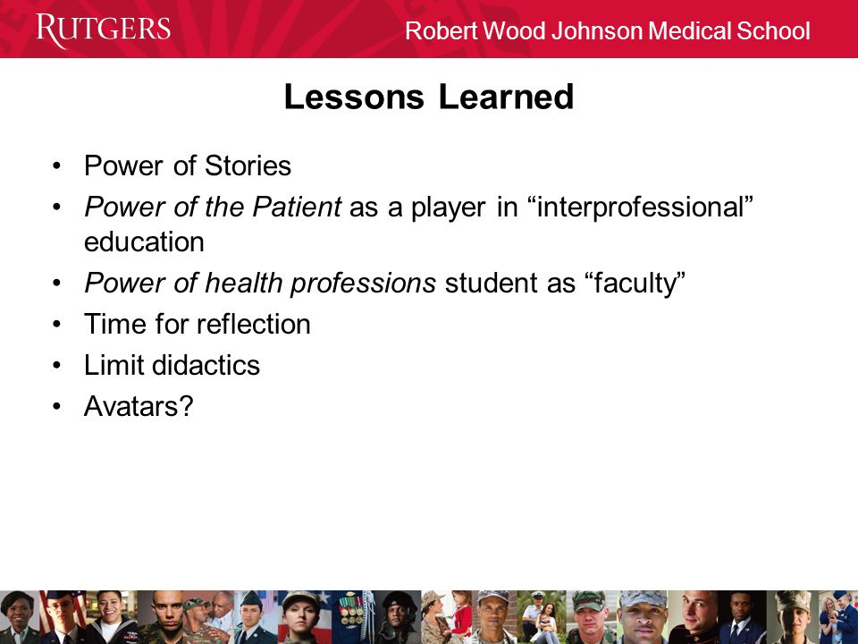 Lessons Learned Power of Stories Power of the Patient as a player in interprofessional education Power of health professions student as faculty Time for reflection Limit didactics Avatars?