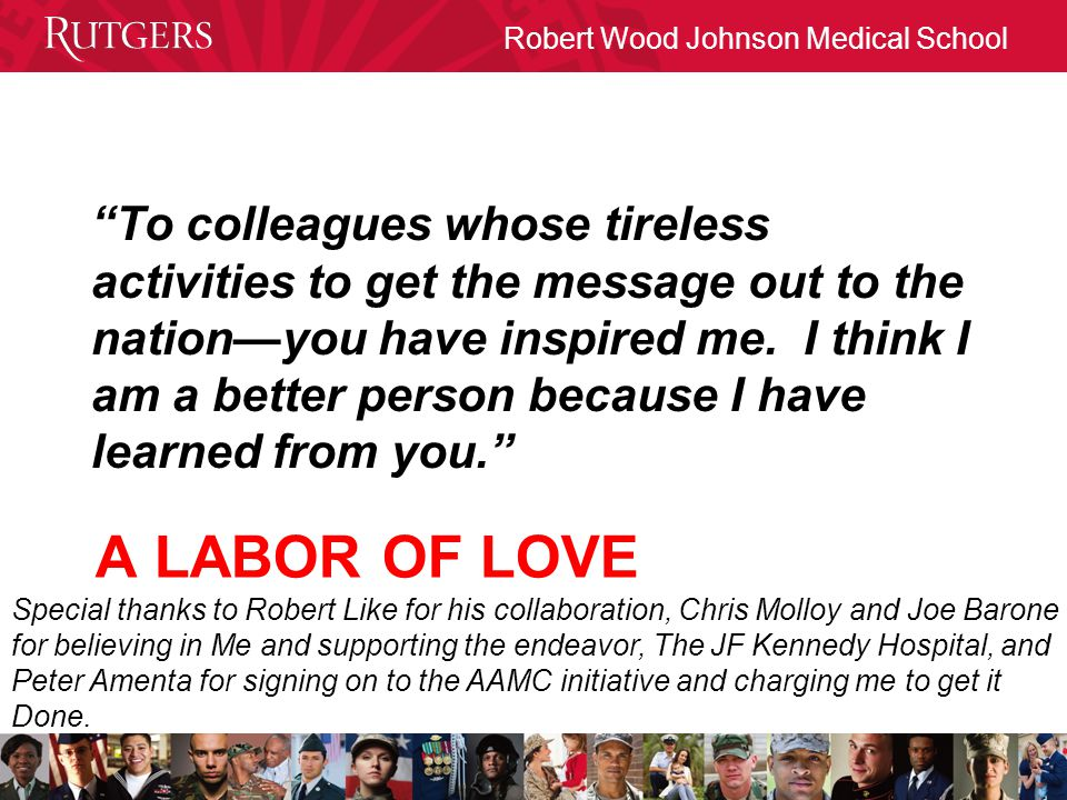 """Robert Wood Johnson Medical School A LABOR OF LOVE """"To colleagues whose tireless activities to get the message out to the nation—you have inspired me."""