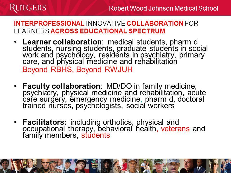 Robert Wood Johnson Medical School INTERPROFESSIONAL INNOVATIVE COLLABORATION FOR LEARNERS ACROSS EDUCATIONAL SPECTRUM Learner collaboration: medical