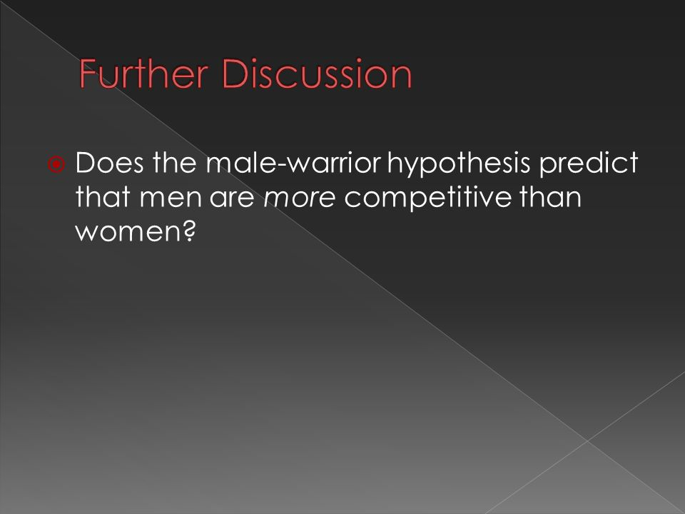  Does the male-warrior hypothesis predict that men are more competitive than women?