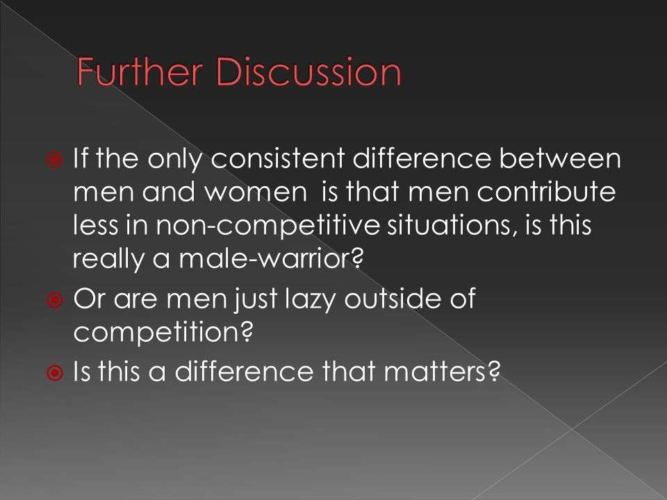  If the only consistent difference between men and women is that men contribute less in non-competitive situations, is this really a male-warrior.