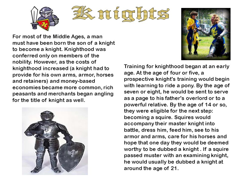 For most of the Middle Ages, a man must have been born the son of a knight to become a knight.