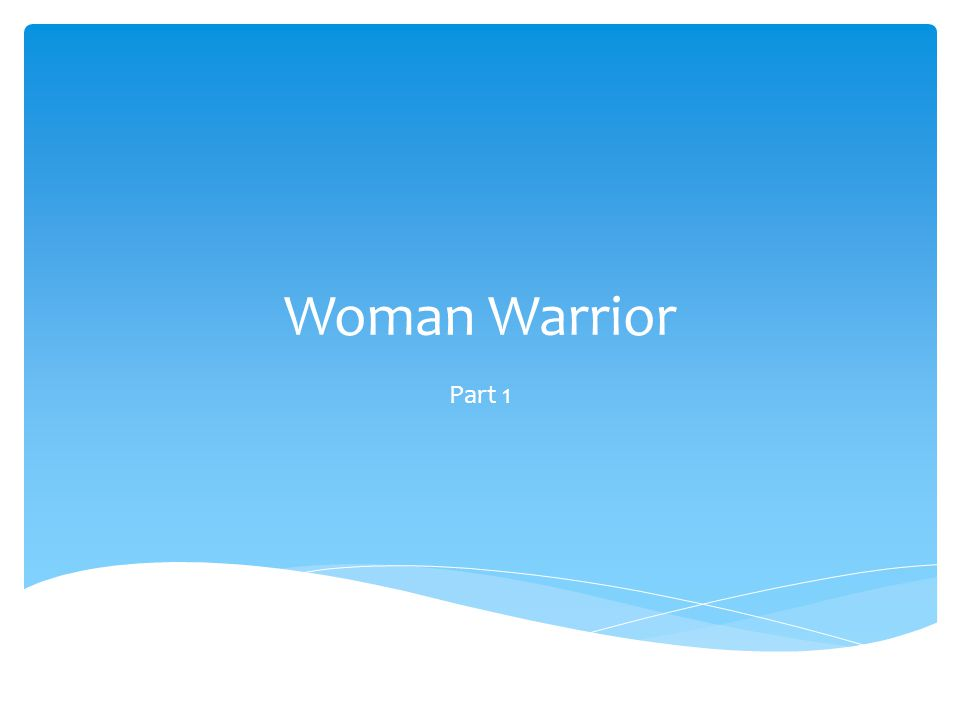 Woman Warrior Part 1
