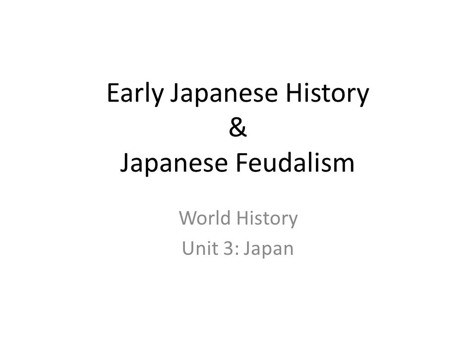 Early Japanese History & Japanese Feudalism World History Unit 3: Japan
