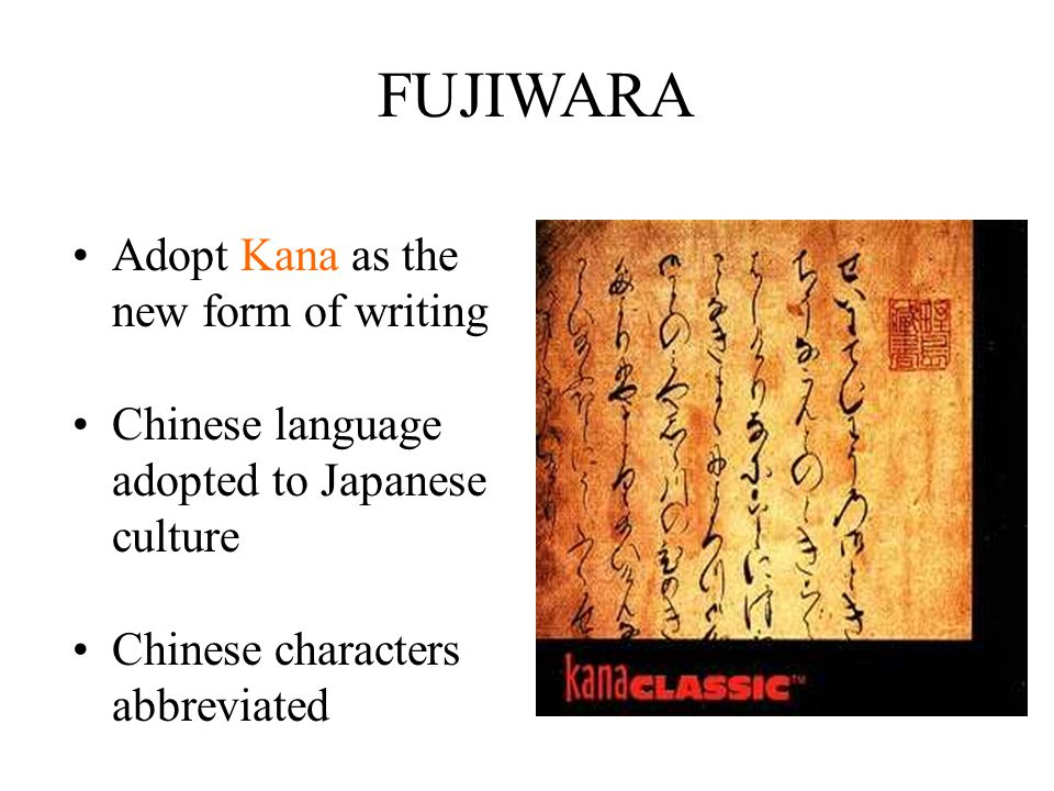 FUJIWARA Adopt Kana as the new form of writing Chinese language adopted to Japanese culture Chinese characters abbreviated