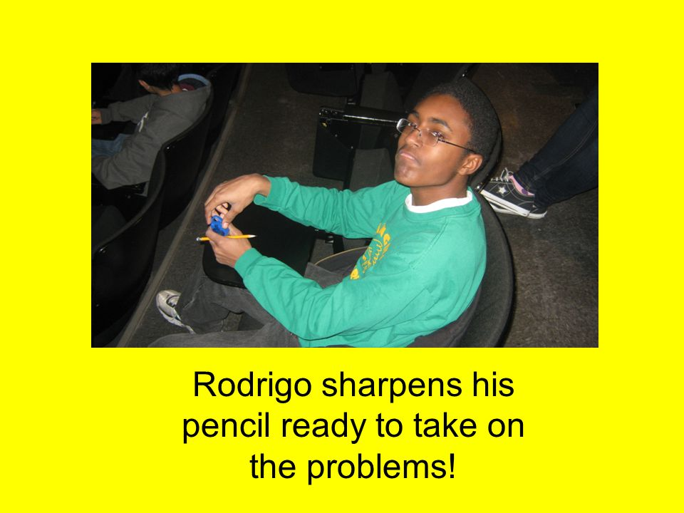 Rodrigo sharpens his pencil ready to take on the problems!