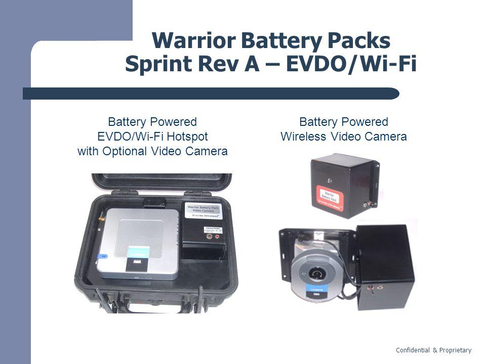 Confidential & Proprietary Warrior Battery Packs Sprint Rev A – EVDO/Wi-Fi Battery Powered EVDO/Wi-Fi Hotspot with Optional Video Camera Battery Powered Wireless Video Camera