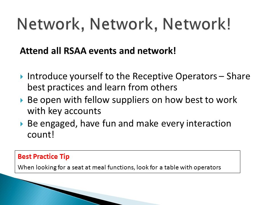Make it Count Best Practice Tip When looking for a seat at meal functions, look for a table with operators Attend all RSAA events and network.