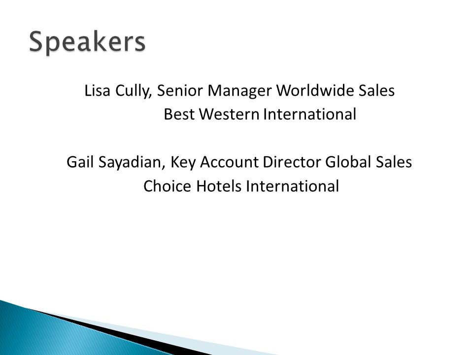 Lisa Cully, Senior Manager Worldwide Sales Best Western International Gail Sayadian, Key Account Director Global Sales Choice Hotels International