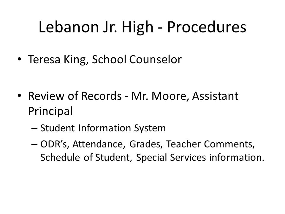 Lebanon Jr. High - Procedures Teresa King, School Counselor Review of Records - Mr. Moore, Assistant Principal – Student Information System – ODR's, A