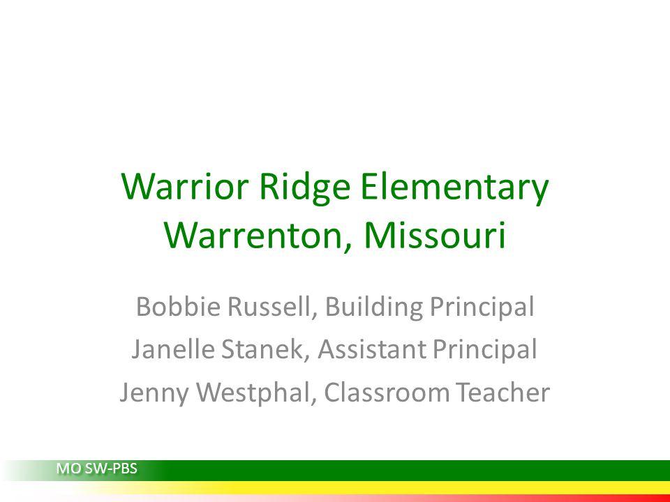 Warrior Ridge Elementary Warrenton, Missouri Bobbie Russell, Building Principal Janelle Stanek, Assistant Principal Jenny Westphal, Classroom Teacher MO SW-PBS