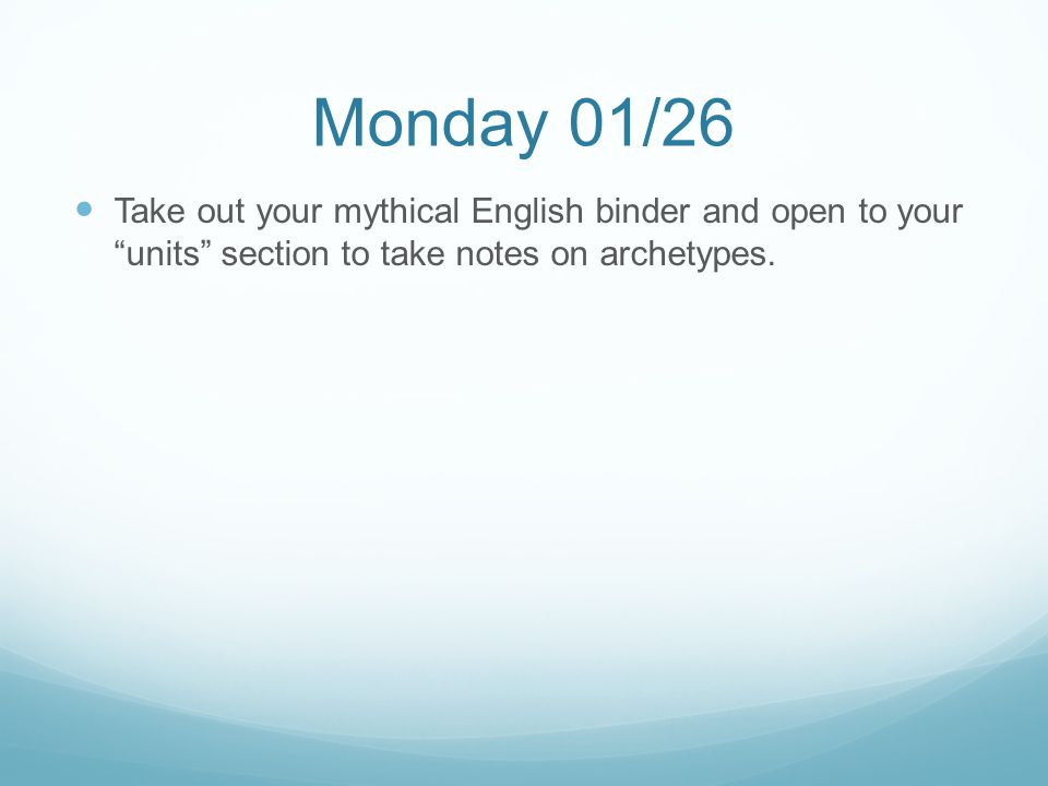 Monday 01/26 Take out your mythical English binder and open to your units section to take notes on archetypes.
