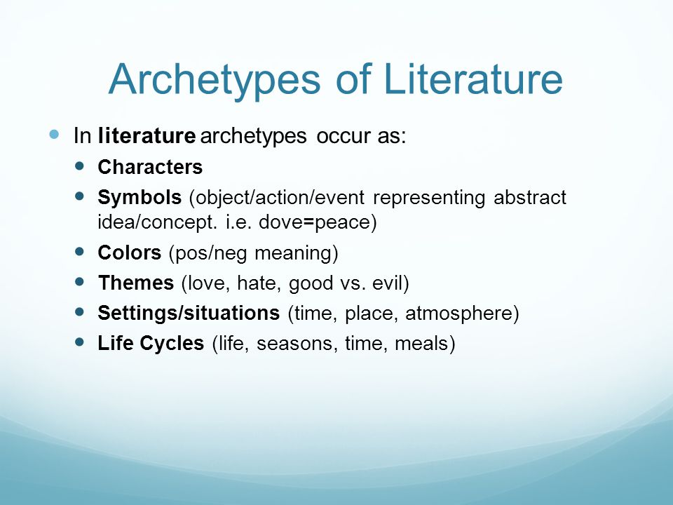 Archetypes of Literature In literature archetypes occur as: Characters Symbols (object/action/event representing abstract idea/concept.