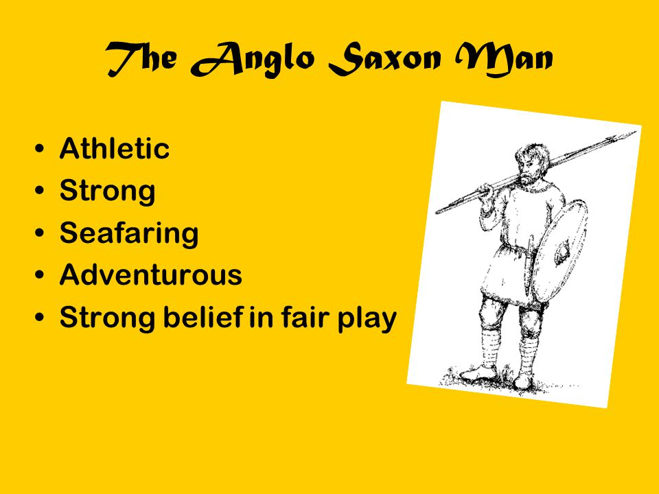 The Anglo Saxon Man Athletic Strong Seafaring Adventurous Strong belief in fair play