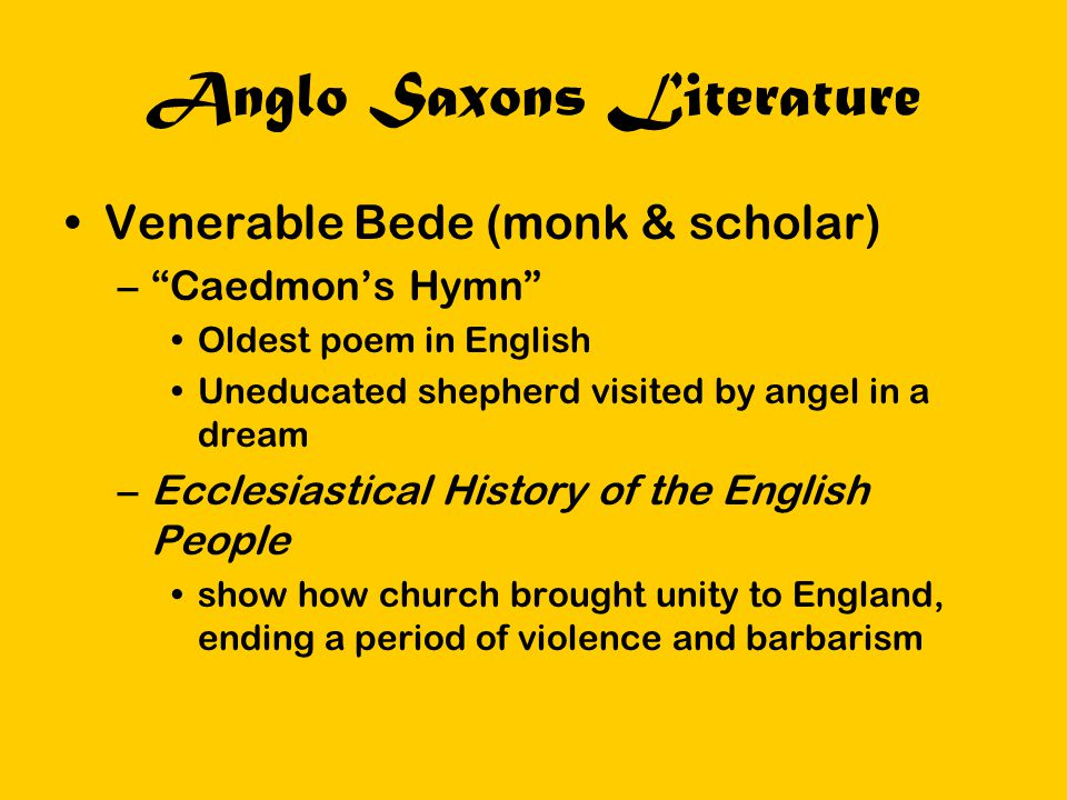 """Anglo Saxons Literature Venerable Bede (monk & scholar) –""""Caedmon's Hymn"""" Oldest poem in English Uneducated shepherd visited by angel in a dream –Eccl"""