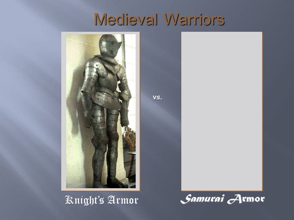 Knight's Armor Samurai Armor vs. Medieval Warriors