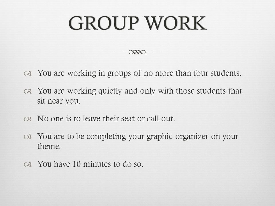 GROUP WORKGROUP WORK  You are working in groups of no more than four students.  You are working quietly and only with those students that sit near y