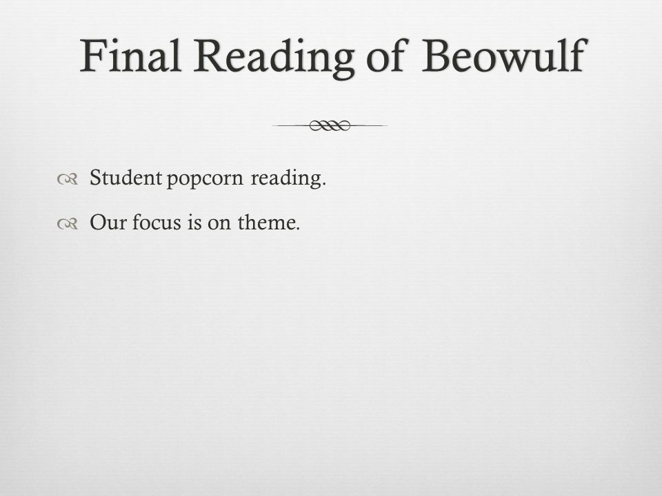 Final Reading of BeowulfFinal Reading of Beowulf  Student popcorn reading.  Our focus is on theme.