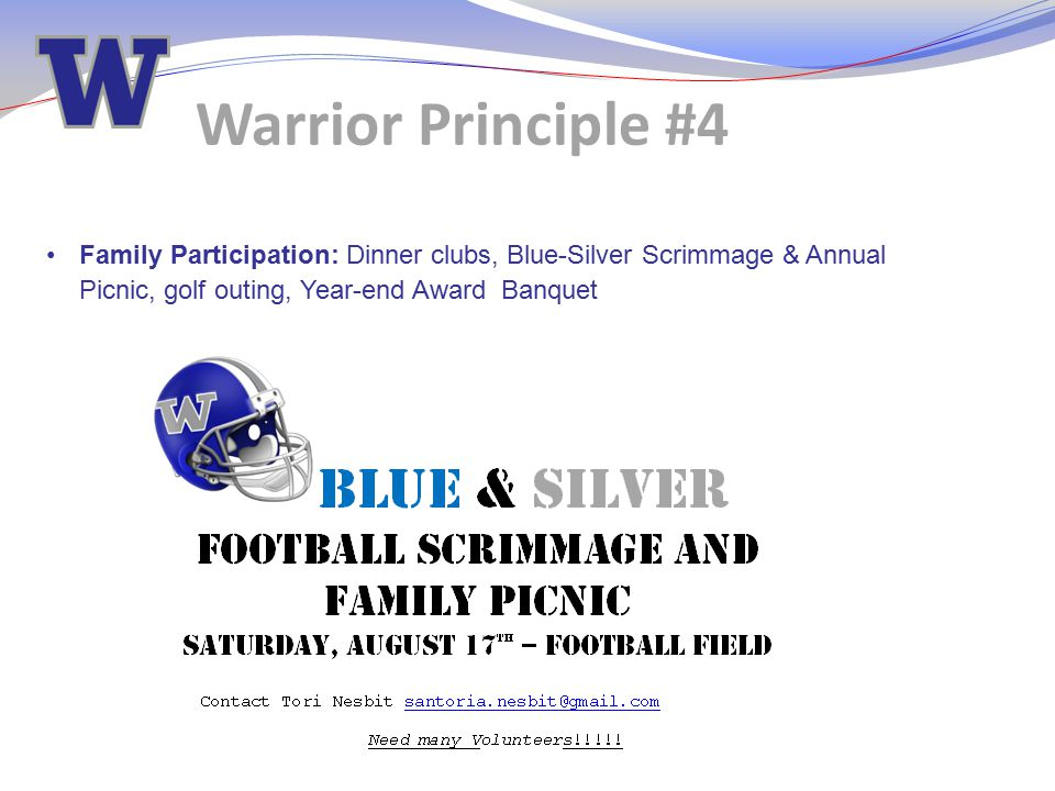 Family Participation: Dinner clubs, Blue-Silver Scrimmage & Annual Picnic, golf outing, Year-end Award Banquet Warrior Principle #4
