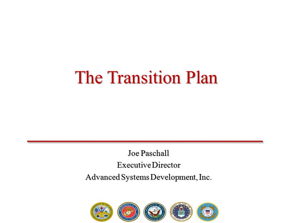 The Transition Plan Joe Paschall Executive Director Advanced Systems Development, Inc.