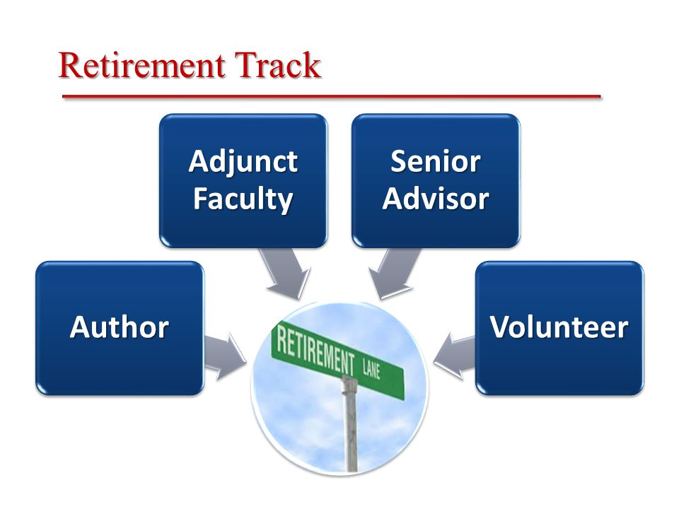 Retirement Track Author Adjunct Faculty Senior Advisor Volunteer