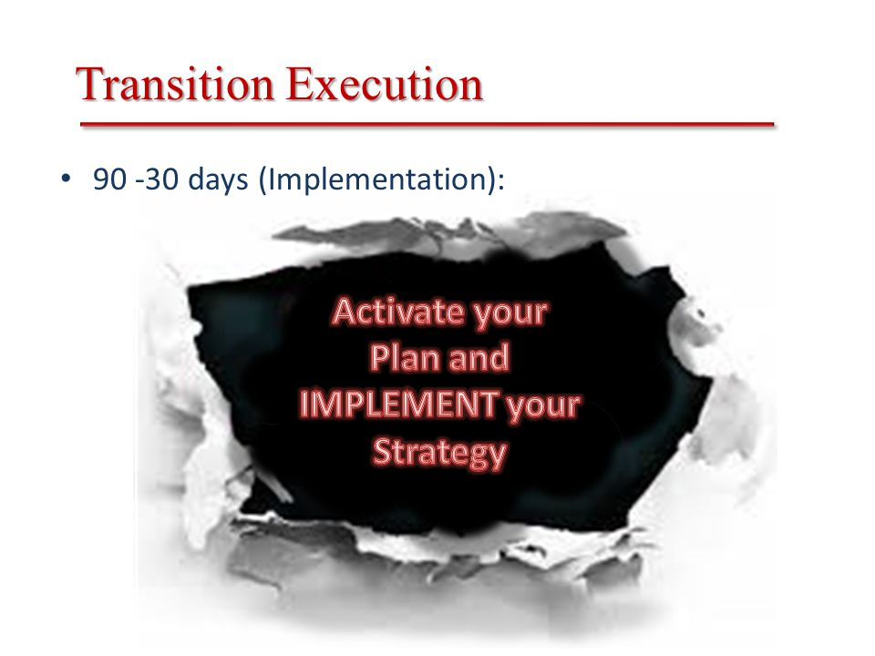 Transition Execution 90 -30 days (Implementation):