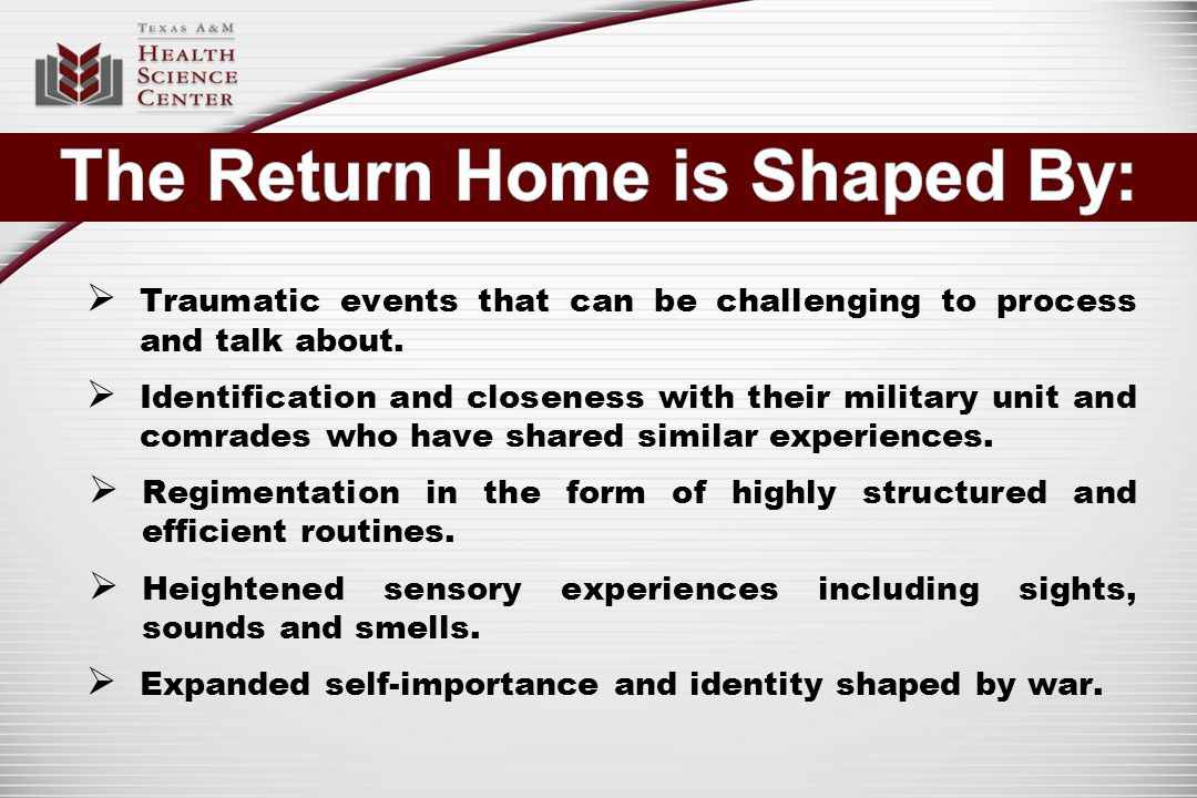  Traumatic events that can be challenging to process and talk about.  Identification and closeness with their military unit and comrades who have sh
