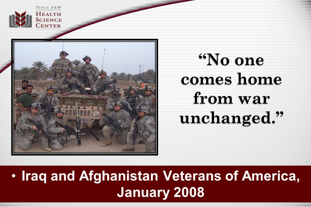 """""""No one comes home from war unchanged."""" Iraq and Afghanistan Veterans of America, January 2008"""
