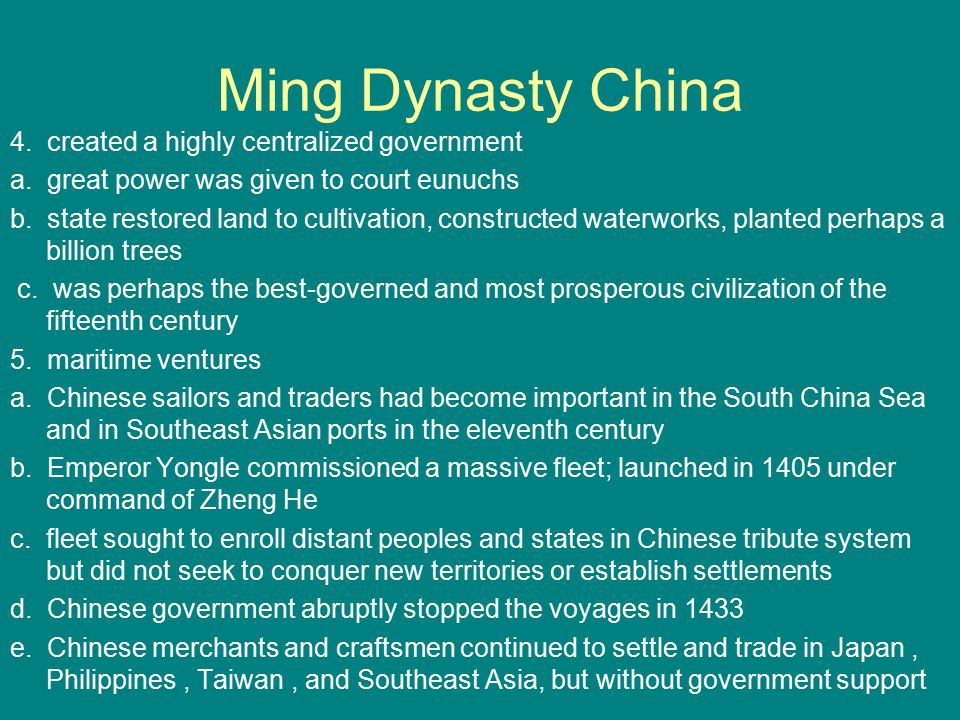 Ming Dynasty China 4. created a highly centralized government a. great power was given to court eunuchs b. state restored land to cultivation, constru