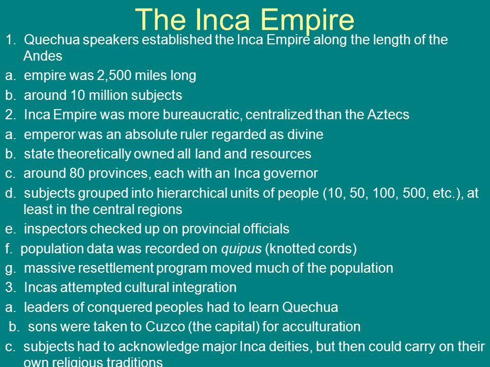 The Inca Empire 1. Quechua speakers established the Inca Empire along the length of the Andes a. empire was 2,500 miles long b. around 10 million subj