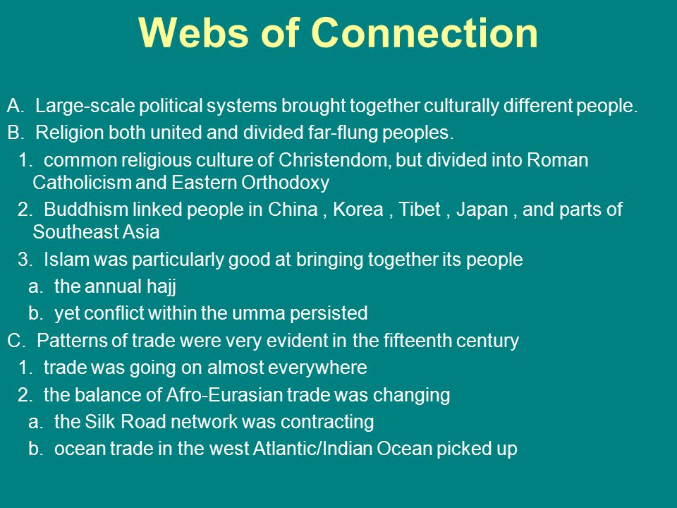 Webs of Connection A. Large-scale political systems brought together culturally different people. B. Religion both united and divided far-flung people