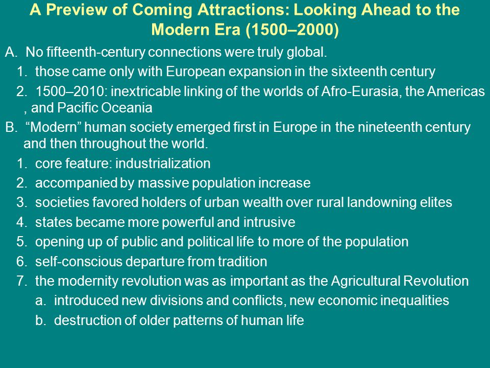 A Preview of Coming Attractions: Looking Ahead to the Modern Era (1500–2000) A. No fifteenth-century connections were truly global. 1. those came only