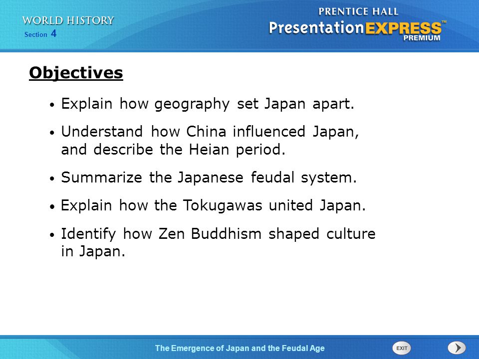 The Emergence of Japan and the Feudal Age Section 4 Explain how geography set Japan apart. Understand how China influenced Japan, and describe the Hei