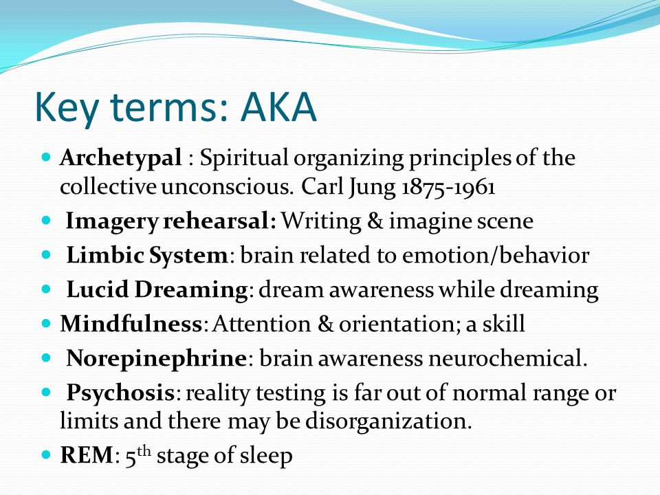 Key terms: AKA Archetypal : Spiritual organizing principles of the collective unconscious. Carl Jung 1875-1961 Imagery rehearsal: Writing & imagine sc